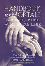 Handbook for Mortals : Guidance for People Facing Serious Illness - Joanne Lynn