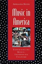 Music in America: Includes CD : Experiencing Music, Expressing Culture - Adelaida Reyes