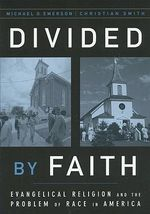 Divided by Faith : Evangelical Religion and the Problem of Race in America - Michael O. Emerson