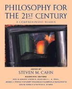 Philosophy for the 21st Century : A Comprehensive Reader - Steven M. Cahn