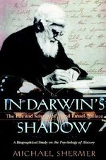 In Darwin's Shadow : The Life and Science of Alfred Russel Wallace - A Biographical Study on the Psychology of History - Michael Shermer