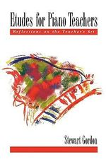 Etudes for Piano Teachers : Reflections on the Teacher's Art - Stewart Gordon