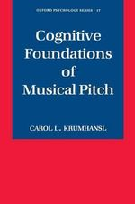 Cognitive Foundations of Musical Pitch : Oxford Psychology Series - Carol L. Krumhansl