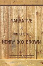 The Narrative of the Life of Henry Box Brown - Henry Box Brown