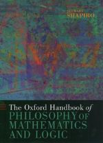 The Oxford Handbook of Philosophy of Mathematics and Logic : Oxford Handbooks in Philosophy