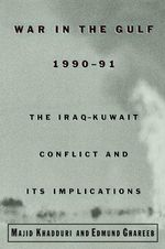 War in the Gulf, 1990-91 : The Iraq-Kuwait Conflict and Its Implications - Edmund A. Ghareeb