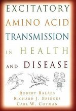 Excitatory Amino Acid Transmission in Health and Disease - Carl W. Cotman