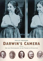 Darwin's Camera : Art and Photography in the Theory of Evolution - Phillip Prodger