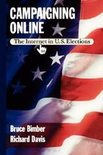 Campaigning Online : The Internet in U.S. Elections - Bruce Bimber