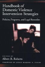 Handbook of Domestic Violence Intervention Strategies : Policies, Programs and Legal Remedies - Albert R. Roberts