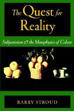 The Quest for Reality : Subjectivism and the Metaphysics of Colour - Barry Stroud