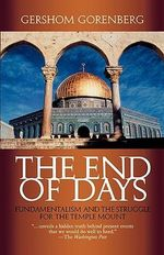End of Days : Fundamentalism and the Struggle for the Temple Mount - Gershom Gorenberg
