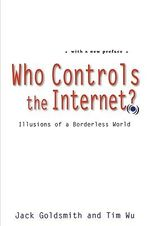 Who Controls the Internet : Illusions of a Borderless World - Jack Goldsmith
