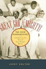 Great God A'mighty! - The Dixie Hummingbirds : Celebrating the Rise of Soul Gospel Music - Jerry Zolten
