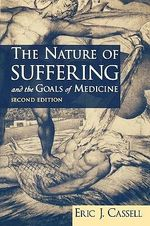 The Nature of Suffering and the Goals of Medicine : The Nature of Primary Care Medicine - Eric J. Cassell