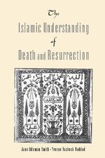 The Islamic Understanding of Death and Resurrection - Jane Idleman Smith
