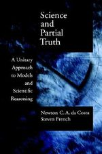 Science and Partial Truth : A Unitary Approach to Models and Scientific Reasoning - Newton C.A. da Costa
