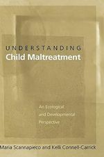 Understanding Child Maltreatment : An Ecological and Developmental Perspective - Maria Scannapieco