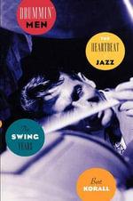 Drummin Men the Heartbeat of Jazz : The Heartbeat of Jazz the Swing Years - Burt Korall