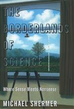 The Borderlands of Science : Where Sense Meets Nonsense - Michael Shermer