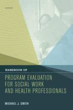 Handbook of Program Evaluation for Social Work and Health Professionals - Michael J Smith