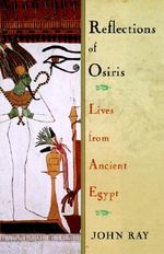 Reflections of Osiris : Lives from Ancient Egypt - John Ray