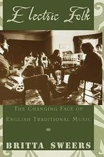 Electric Folk : The Changing Face of English Traditional Music - Britta Sweers