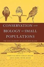 Conservation and Biology of Small Populations : The Song Sparrows of Mandarte Island - James N.M. Smith