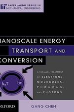 Nanoscale Energy Transport and Conversion : A Parallel Treatment of Electrons, Molecules, Phonons, and Photons - Chen Gang