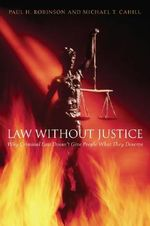 Law without Justice : Why Criminal Law Doesn't Give People What They Deserve - Paul H. Robinson