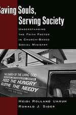Saving Souls, Serving Society : Understanding the Faith Factor in Church-Based Social Ministry - Heidi Rolland Unruh