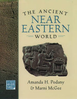 The Ancient Near Eastern World : The World in Ancient Times - Amanda H. Podany