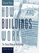 How Buildings Work : The Natural Order of Architecture - Edward Allen