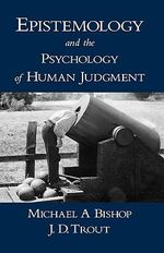 Epistemology and the Psychology of Human Judgment - Michael A. Bishop