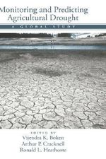 Monitoring and Predicting Agricultural Drought : A Global Study - Vijendra K. Boken