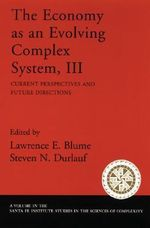 The Economy as an Evolving Complex System: v. 3 : Current Perspectives and Future Directions - Lawrence E. Blume