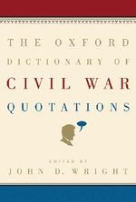 The Oxford Dictionary of Civil War Quotations - John D. Wright