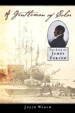 A Gentleman of Color : The Life of James Forten - Julie Winch