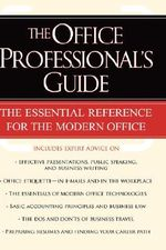 The Office Professionals Guide :  The Essential Reference for the Modern Office - Erin McKean