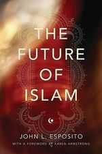 The Future of Islam - John L. Esposito