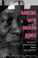 Dancing with Broken Bones : A Portrait of Death and Dying Among Inner-city Poor - David Wendell Moller