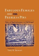 Fabulous Females and Peerless Pirs : Tales of Mad Adventure in Old Bengal