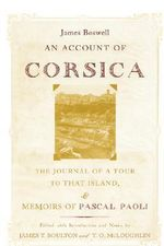 An Account of Corsica, the Journal of a Tour to That Island : And Memoirs of Pascal Paoli - James Boswell