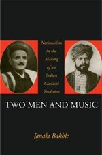 Two Men and Music : Nationalism and the Making of an Indian Classical Tradition - Janaki Bakhle