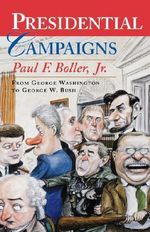 Presidential Campaigns : From George Washington to George W. Bush - Paul F. Boller