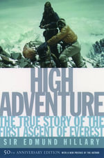 High Adventure : The True Story of the First Ascent of Everest - Edmund Hillary