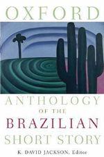 Oxford Anthology of the Brazilian Short Story - K. David Jackson