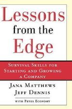 Lessons from the Edge : Survival Skills for Starting and Growing a Company - Jana Matthews