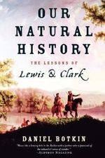 Our Natural History : The Lessons of Lewis and Clark - Daniel B. Botkin