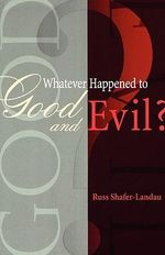 Whatever Happened to Good and Evil? - Russ Shafer-Landau